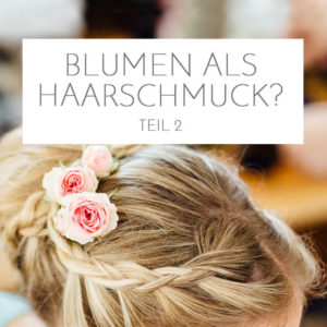 Blumen als Haarschmuck? <br> Teil 2
