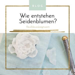 Seidenblumen und wie sie entstehen – [fleurbleuedesign.com]